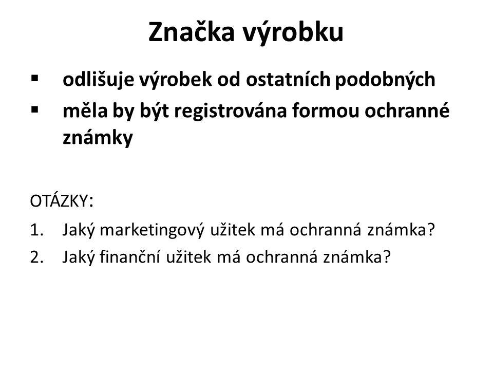 Značka výrobku  odlišuje výrobek od ostatních podobných  měla by být registrována formou ochranné známky OTÁZKY : 1.Jaký marketingový užitek má ochr