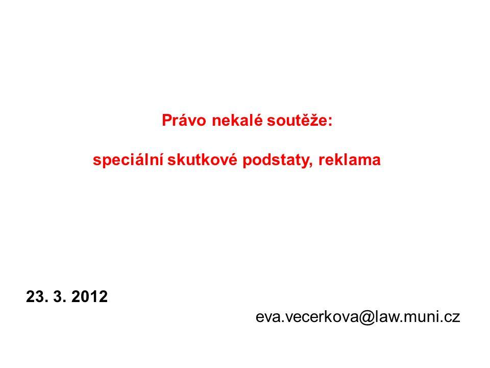 Právo nekalé soutěže: speciální skutkové podstaty, reklama 23. 3. 2012 eva.vecerkova@law.muni.cz
