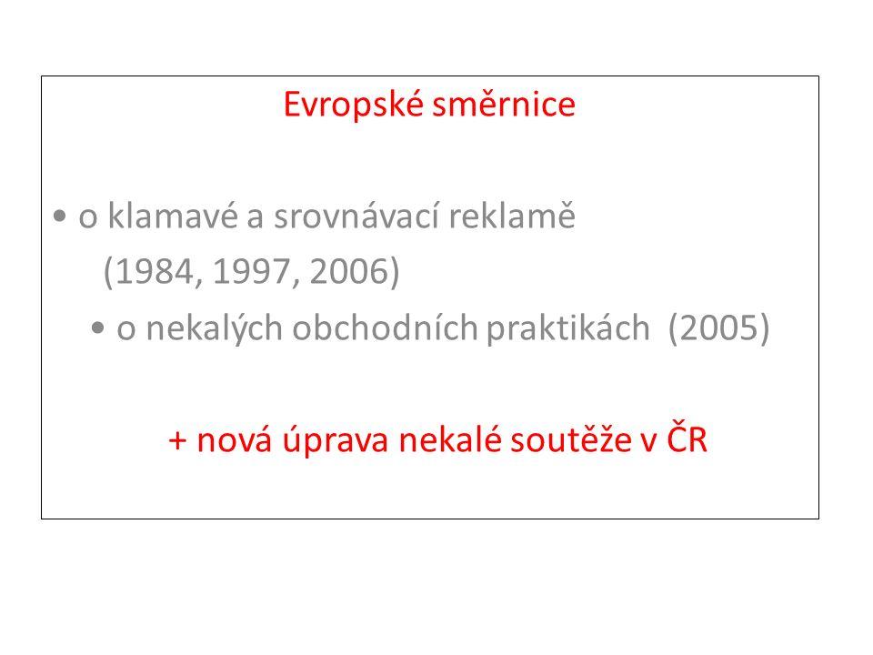 Evropské směrnice o klamavé a srovnávací reklamě (1984, 1997, 2006) o nekalých obchodních praktikách (2005) + nová úprava nekalé soutěže v ČR