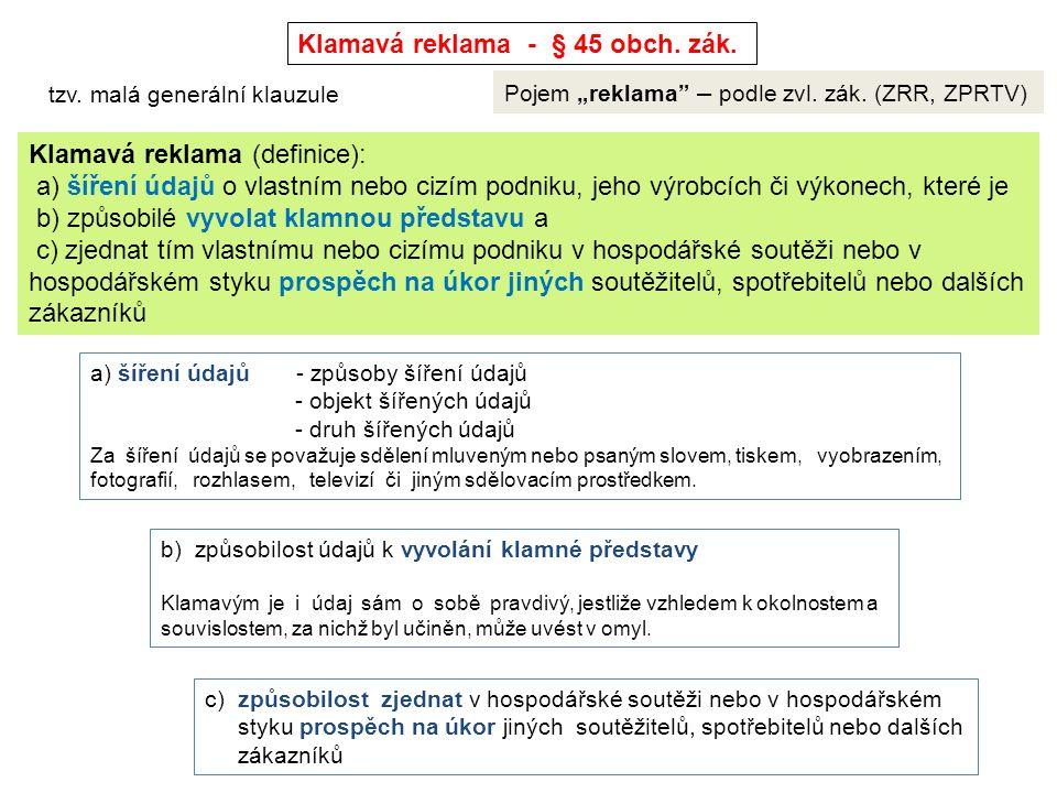 """Klamavá reklama - § 45 obch. zák. Pojem """"reklama"""" – podle zvl. zák. (ZRR, ZPRTV) Klamavá reklama (definice): a) šíření údajů o vlastním nebo cizím pod"""