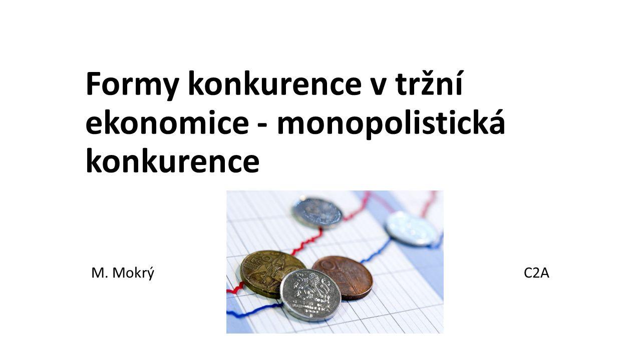 Formy konkurence v tržní ekonomice - monopolistická konkurence M. MokrýC2A