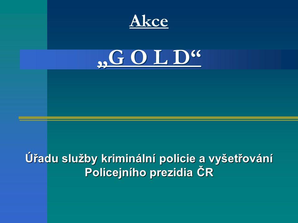 """Akce """"G O L D Úřadu služby kriminální policie a vyšetřování Policejního prezidia ČR"""