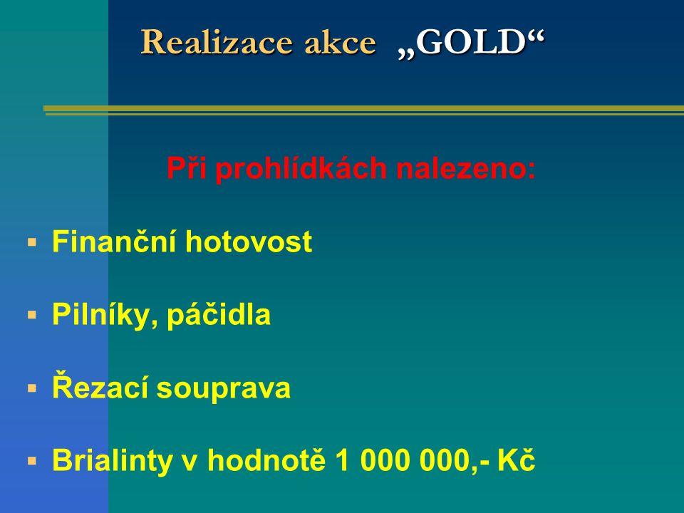 """Realizace akce """"GOLD"""" Při prohlídkách nalezeno:  Finanční hotovost  Pilníky, páčidla  Řezací souprava  Brialinty v hodnotě 1 000 000,- Kč"""
