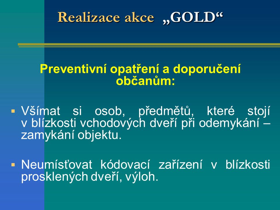 """Realizace akce """"GOLD"""" Preventivní opatření a doporučení občanům:  Všímat si osob, předmětů, které stojí v blízkosti vchodových dveří při odemykání –"""