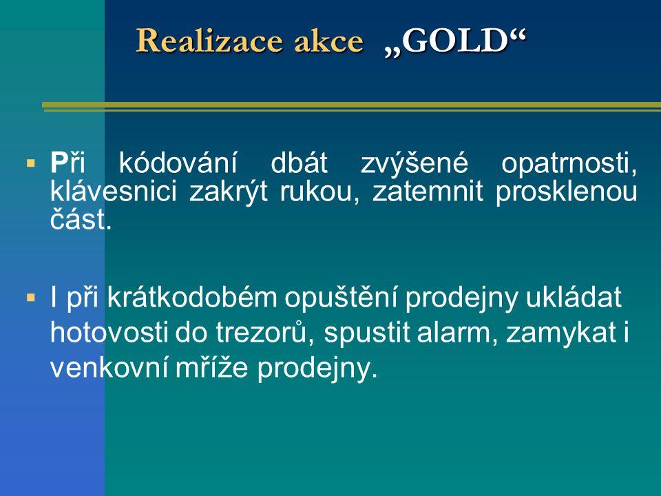 """Realizace akce """"GOLD""""  Při kódování dbát zvýšené opatrnosti, klávesnici zakrýt rukou, zatemnit prosklenou část.  I při krátkodobém opuštění prodejny"""