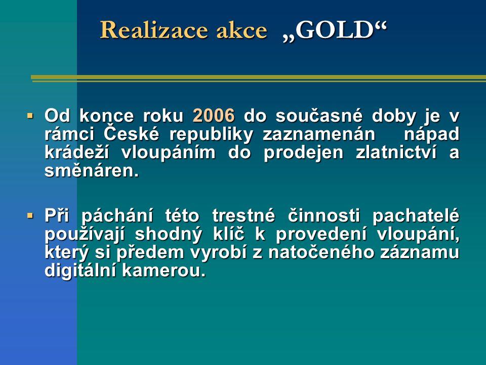 """Realizace akce """"GOLD""""  Od konce roku 2006 do současné doby je v rámci České republiky zaznamenán nápad krádeží vloupáním do prodejen zlatnictví a smě"""