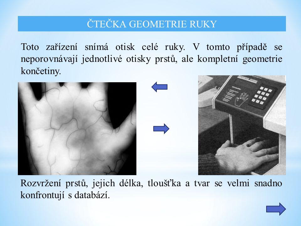 ČTEČKA GEOMETRIE RUKY Toto zařízení snímá otisk celé ruky.
