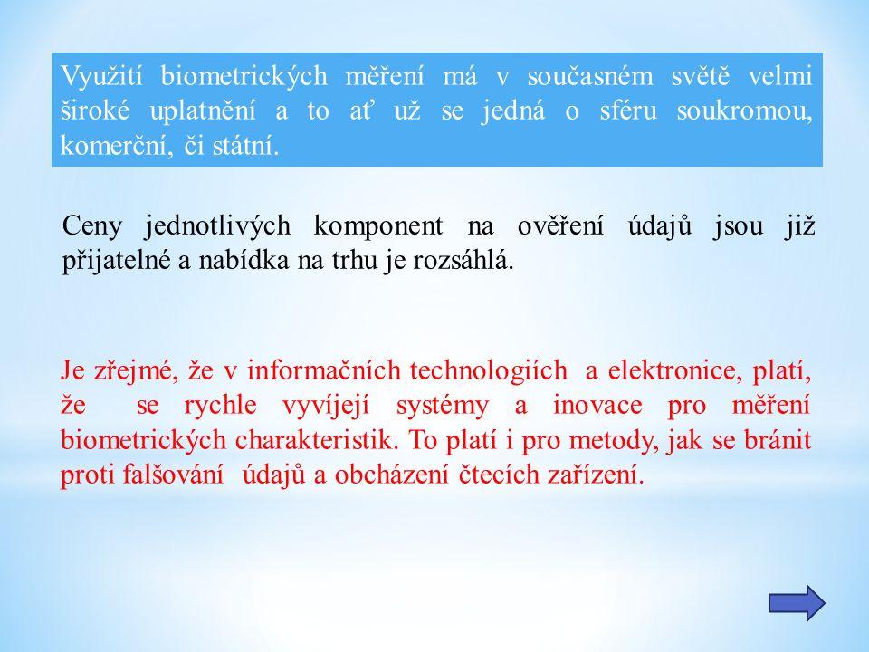 Využití biometrických měření má v současném světě velmi široké uplatnění a to ať už se jedná o sféru soukromou, komerční, či státní.