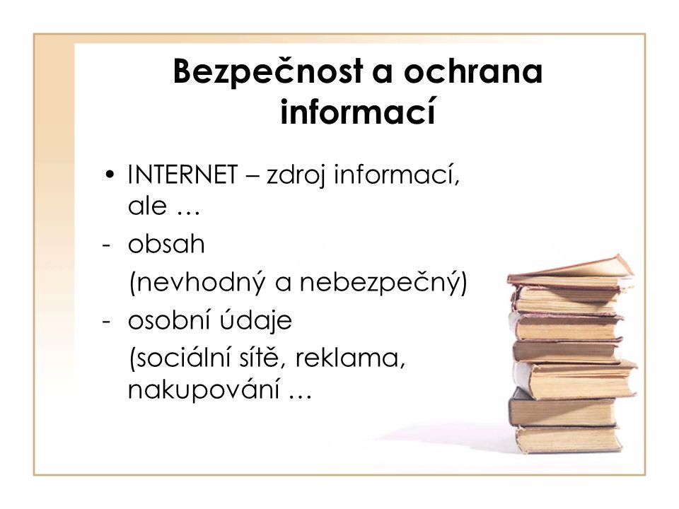 Bezpečnost a ochrana informací INTERNET – zdroj informací, ale … -obsah (nevhodný a nebezpečný) -osobní údaje (sociální sítě, reklama, nakupování …
