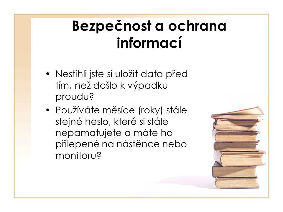 Bezpečnost a ochrana informací Nestihli jste si uložit data před tím, než došlo k výpadku proudu.
