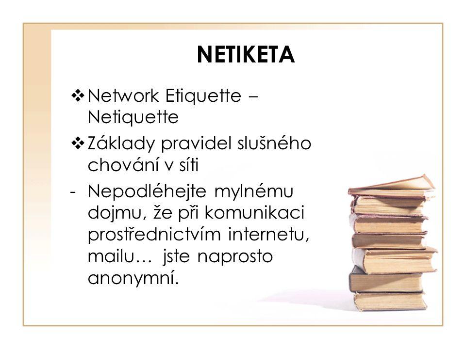 NETIKETA  Network Etiquette – Netiquette  Základy pravidel slušného chování v síti -Nepodléhejte mylnému dojmu, že při komunikaci prostřednictvím internetu, mailu… jste naprosto anonymní.