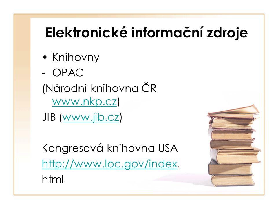 Elektronické informační zdroje Knihovny -OPAC (Národní knihovna ČR www.nkp.cz) www.nkp.cz JIB (www.jib.cz)www.jib.cz Kongresová knihovna USA http://www.loc.gov/indexhttp://www.loc.gov/index.