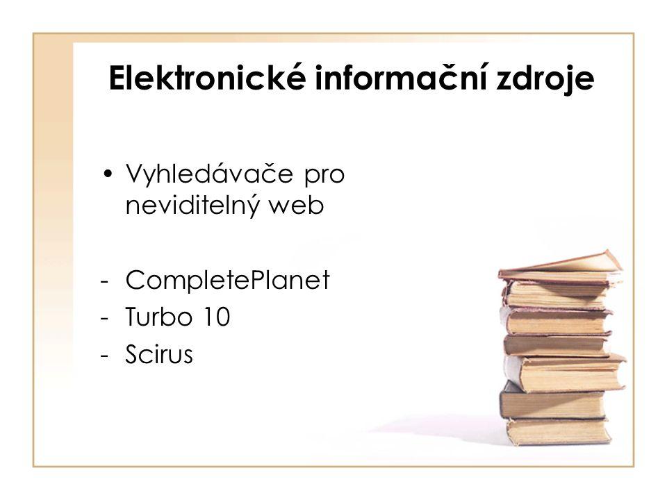 Elektronické informační zdroje Vyhledávače pro neviditelný web -CompletePlanet -Turbo 10 -Scirus