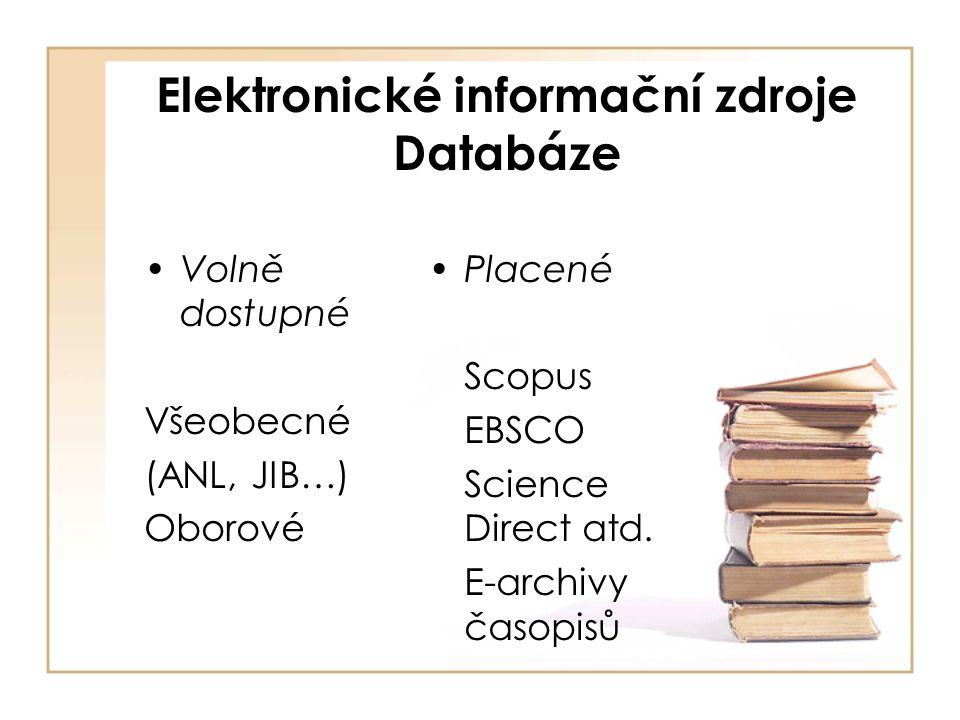 Elektronické informační zdroje Databáze Volně dostupné Všeobecné (ANL, JIB…) Oborové Placené Scopus EBSCO Science Direct atd.
