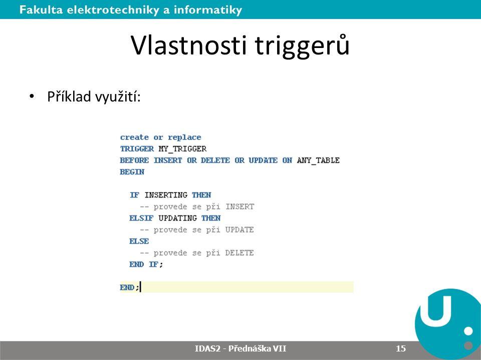Příklad využití: IDAS2 - Přednáška VII 15 Vlastnosti triggerů