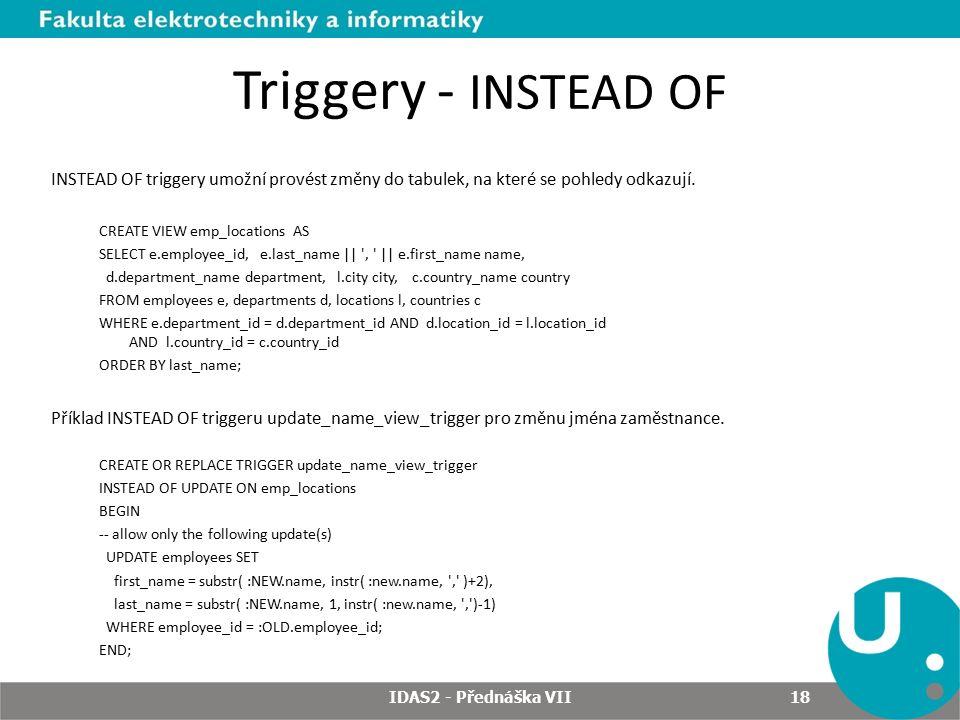 Triggery - INSTEAD OF INSTEAD OF triggery umožní provést změny do tabulek, na které se pohledy odkazují.