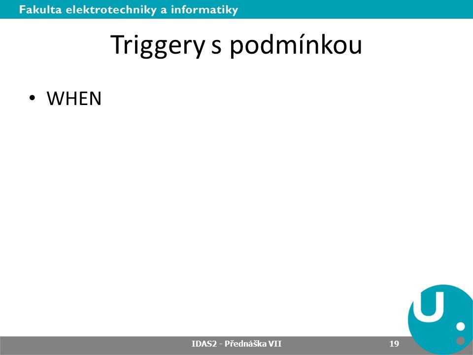 Triggery s podmínkou WHEN IDAS2 - Přednáška VII 19