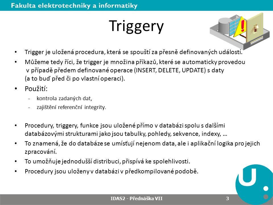 Triggery Trigger je uložená procedura, která se spouští za přesně definovaných událostí.