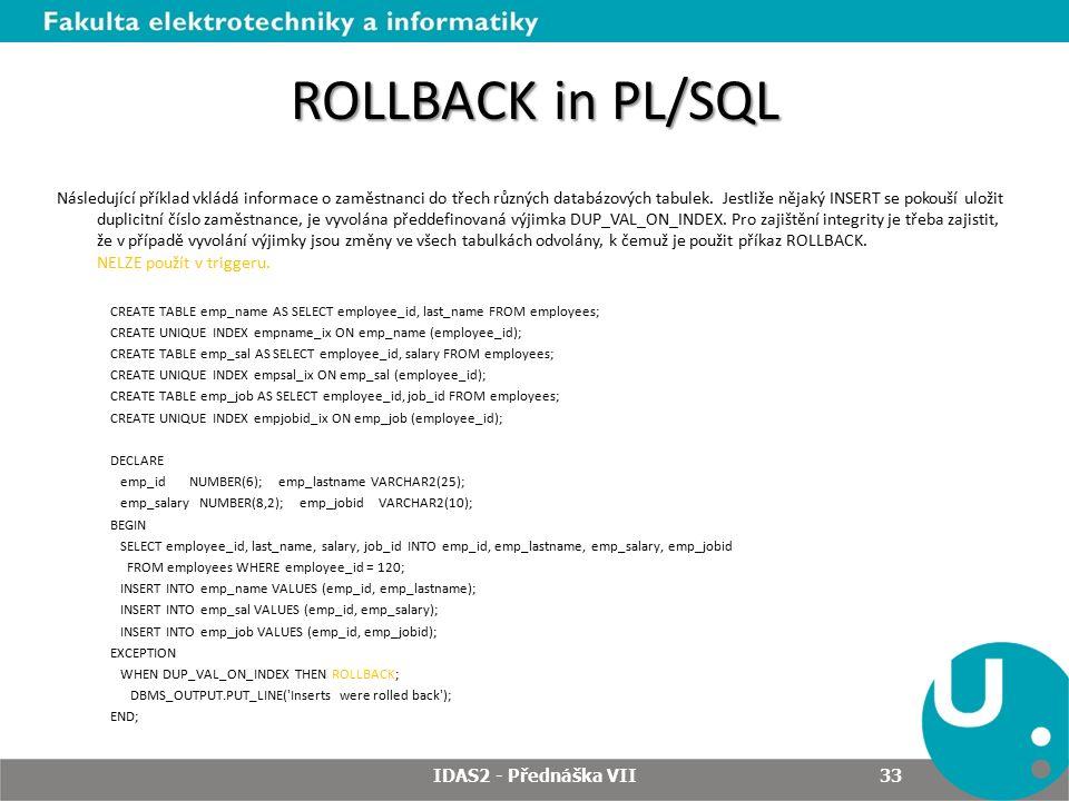 ROLLBACK in PL/SQL Následující příklad vkládá informace o zaměstnanci do třech různých databázových tabulek.