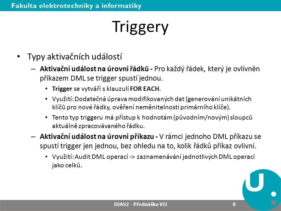 Triggery Typy aktivačních událostí – Aktivační událost na úrovni řádků - Pro každý řádek, který je ovlivněn příkazem DML se trigger spustí jednou.