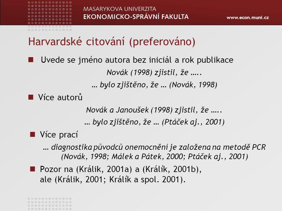 www.econ.muni.cz Harvardské citování (preferováno) Uvede se jméno autora bez iniciál a rok publikace Novák (1998) zjistil, že ….. … bylo zjištěno, že