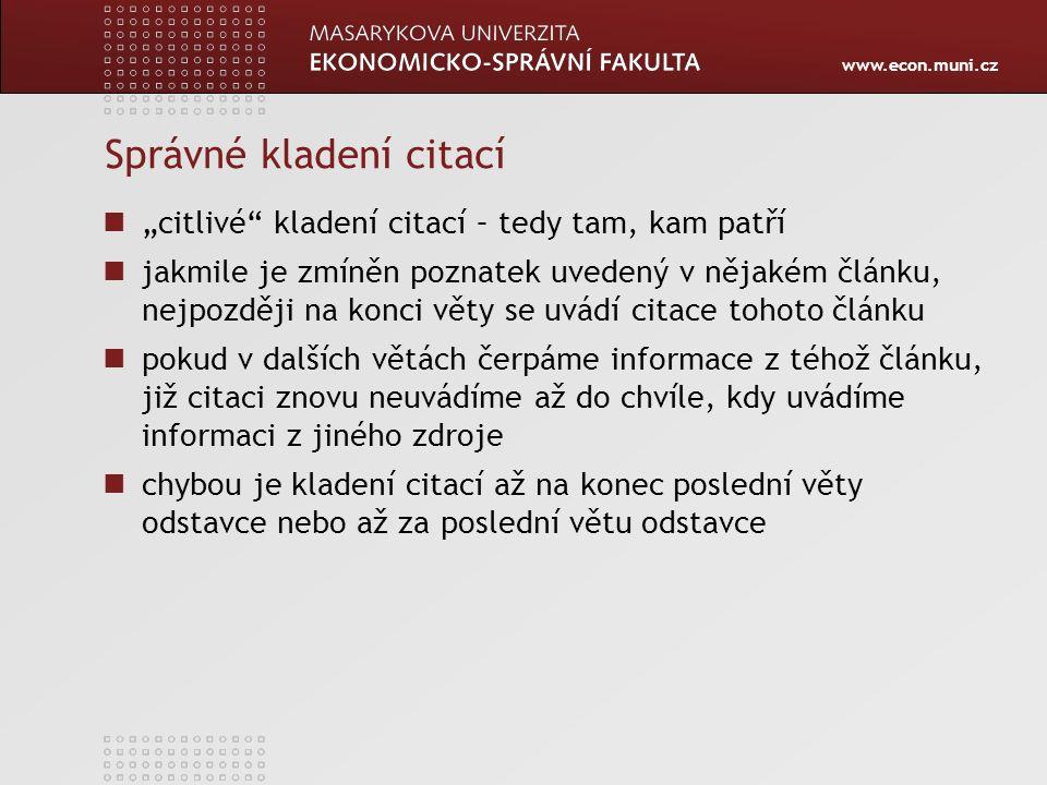 """www.econ.muni.cz Správné kladení citací """"citlivé"""" kladení citací – tedy tam, kam patří jakmile je zmíněn poznatek uvedený v nějakém článku, nejpozději"""