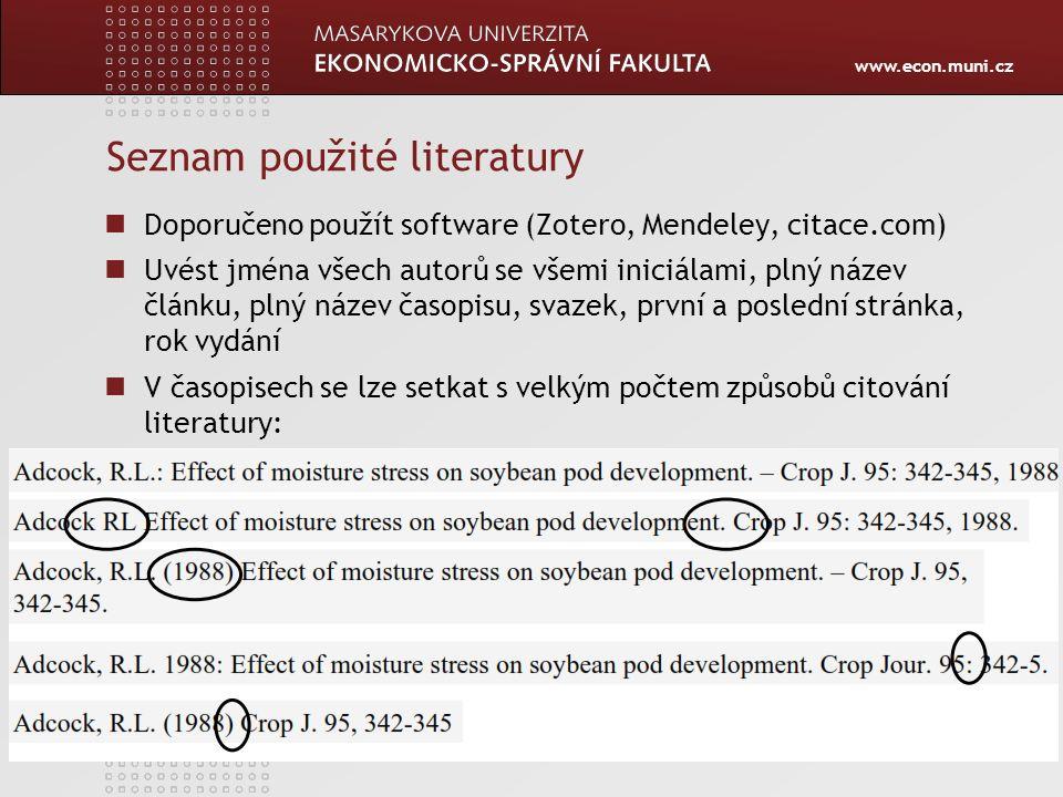 www.econ.muni.cz Seznam použité literatury Doporučeno použít software (Zotero, Mendeley, citace.com) Uvést jména všech autorů se všemi iniciálami, pln