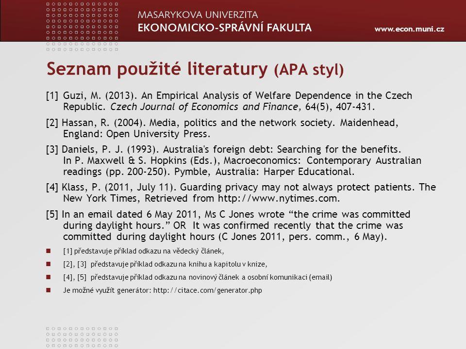 www.econ.muni.cz Seznam použité literatury (APA styl) [1]Guzi, M. (2013). An Empirical Analysis of Welfare Dependence in the Czech Republic. Czech Jou