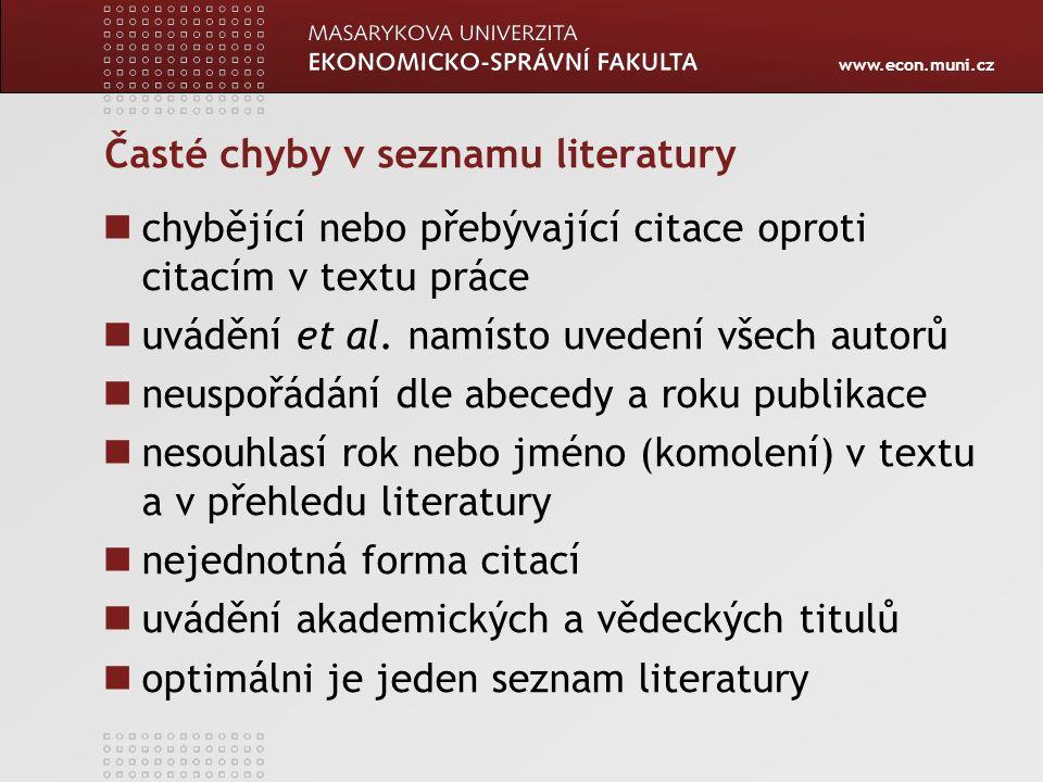 www.econ.muni.cz Časté chyby v seznamu literatury chybějící nebo přebývající citace oproti citacím v textu práce uvádění et al. namísto uvedení všech