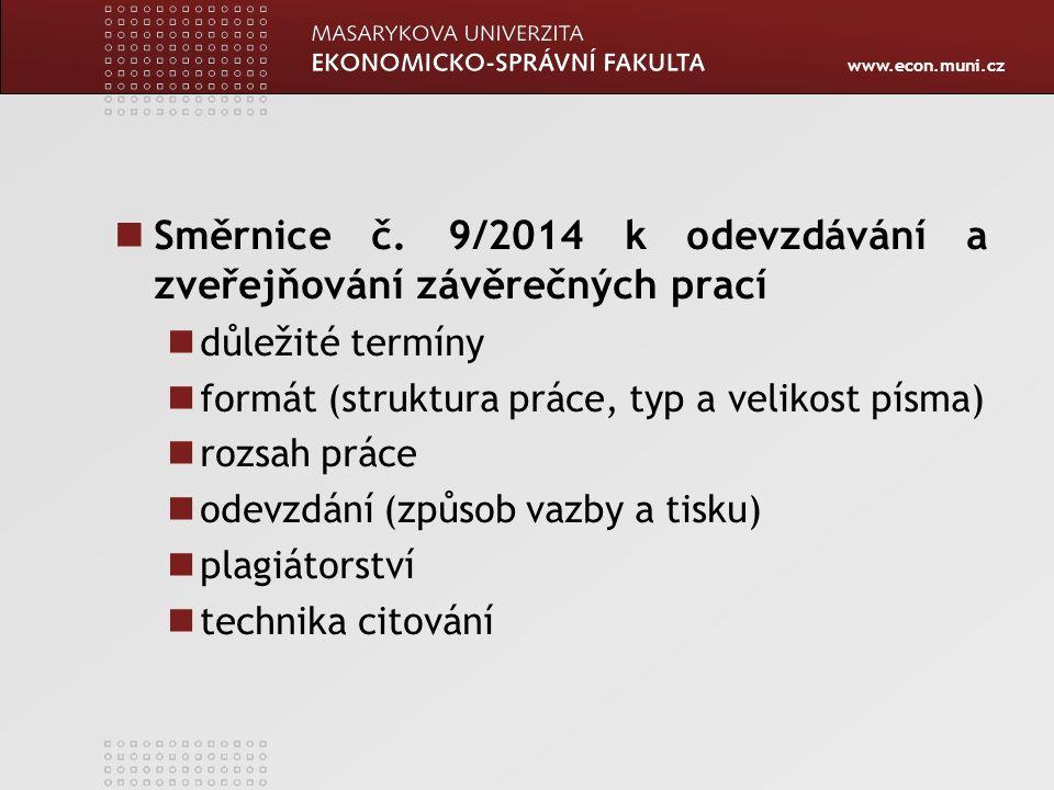 www.econ.muni.cz Směrnice č. 9/2014 k odevzdávání a zveřejňování závěrečných prací důležité termíny formát (struktura práce, typ a velikost písma) roz