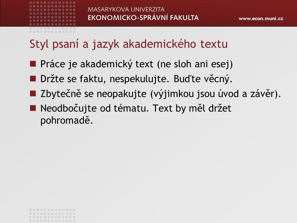 www.econ.muni.cz Styl psaní a jazyk akademického textu Práce je akademický text (ne sloh ani esej) Držte se faktu, nespekulujte. Buďte věcný. Zbytečně