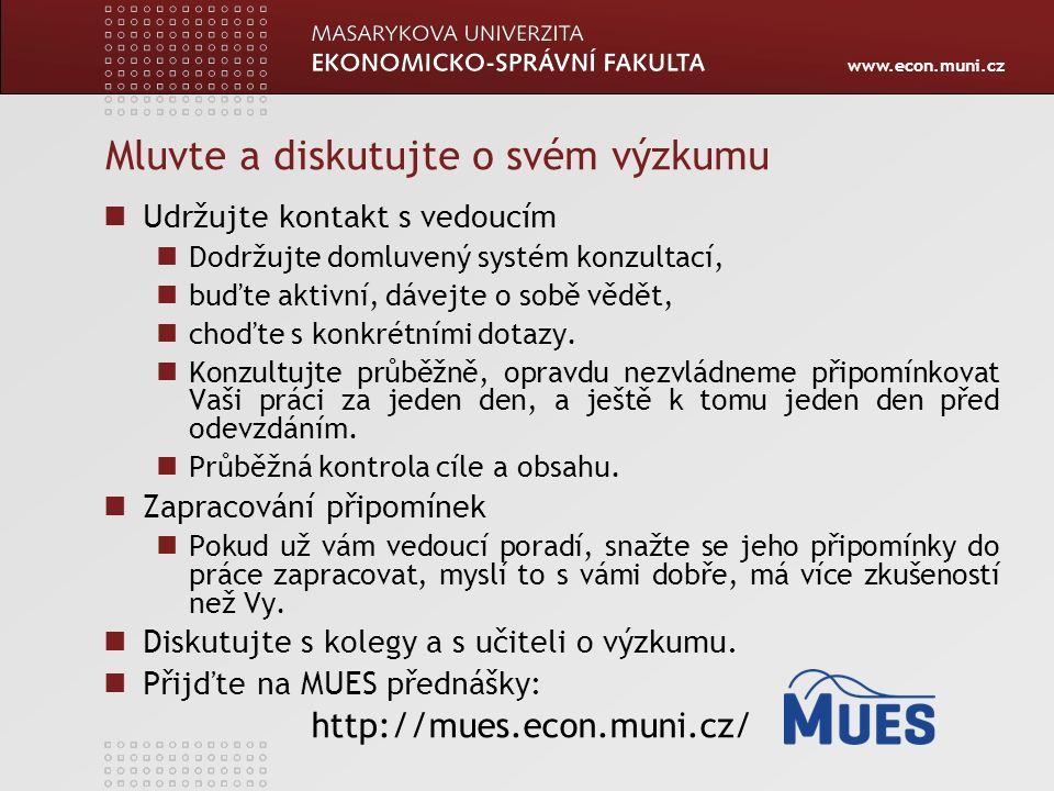 www.econ.muni.cz Mluvte a diskutujte o svém výzkumu Udržujte kontakt s vedoucím Dodržujte domluvený systém konzultací, buďte aktivní, dávejte o sobě v