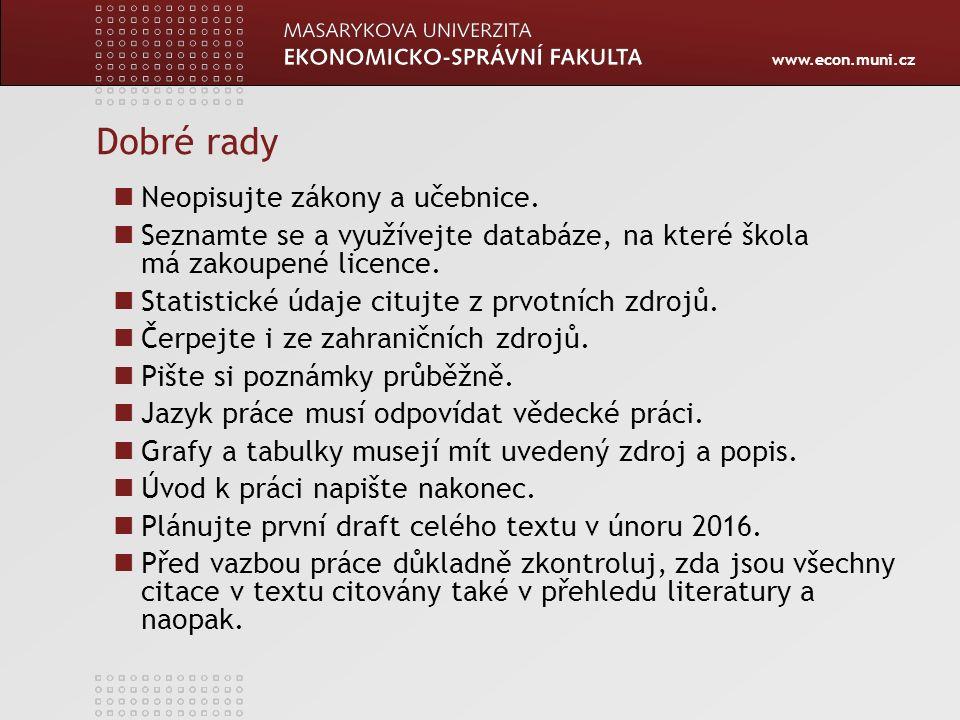 www.econ.muni.cz Dobré rady Neopisujte zákony a učebnice. Seznamte se a využívejte databáze, na které škola má zakoupené licence. Statistické údaje ci