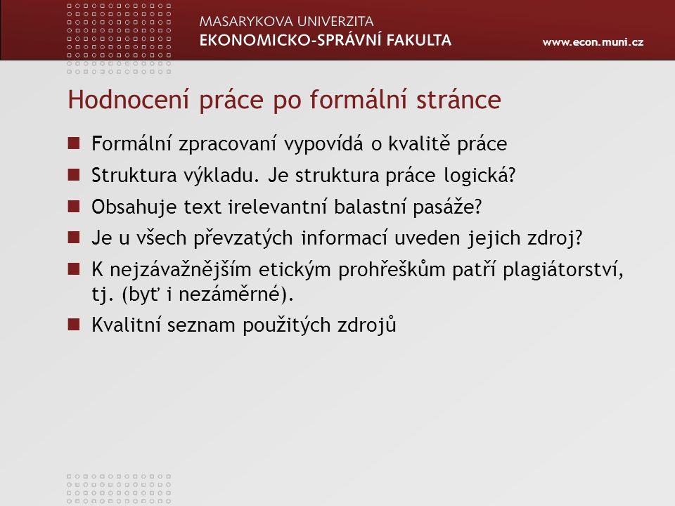 www.econ.muni.cz Hodnocení práce po formální stránce Formální zpracovaní vypovídá o kvalitě práce Struktura výkladu. Je struktura práce logická? Obsah