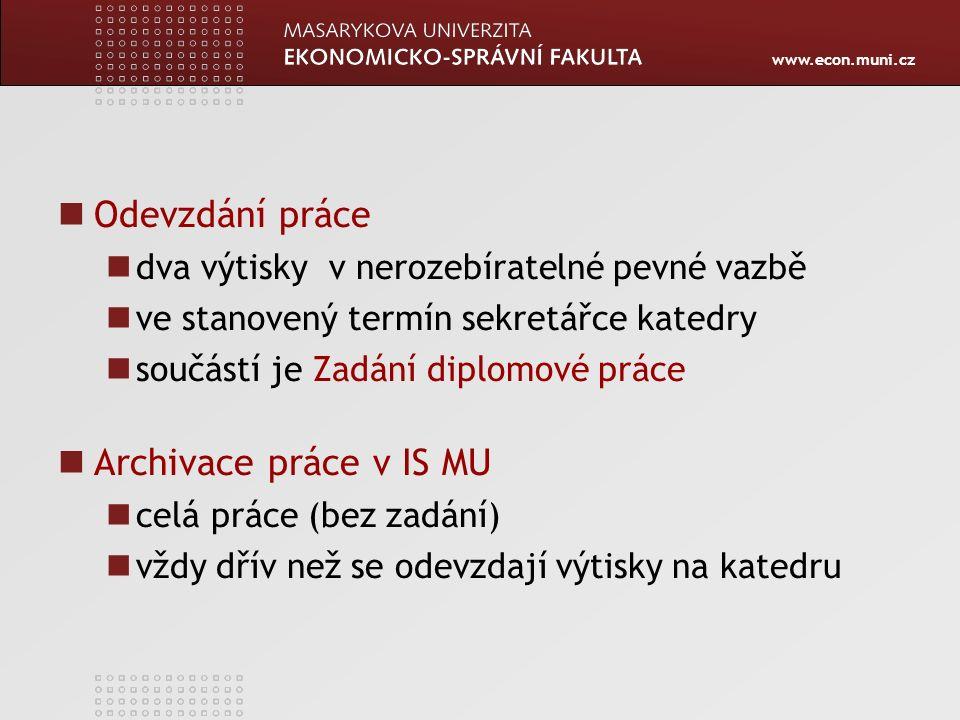 www.econ.muni.cz JEDNOTNÁ GRAFICKÁ ÚPRAVA Bílý papír, A4, tisk oboustranně, 35-45(BP)/60-80(DP) s Patkové písmo velikost 11pt nebo 12pt, Řádkování 1,0 - 1,5 Text zarovnán na oba okraje (do bloku) Číslování (pozor některé strany se nečíslují) Kapitoly se začínají psát na novém listu papíru Kapitoly (16pt)- podkapitoly (14pt) Maximálně tří úrovní členění kapitol (1 – 1.1 – 1.1.1) Grafy a tabulky musejí mít uvedený zdroj a popis