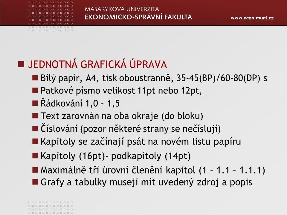 www.econ.muni.cz JEDNOTNÁ GRAFICKÁ ÚPRAVA Bílý papír, A4, tisk oboustranně, 35-45(BP)/60-80(DP) s Patkové písmo velikost 11pt nebo 12pt, Řádkování 1,0