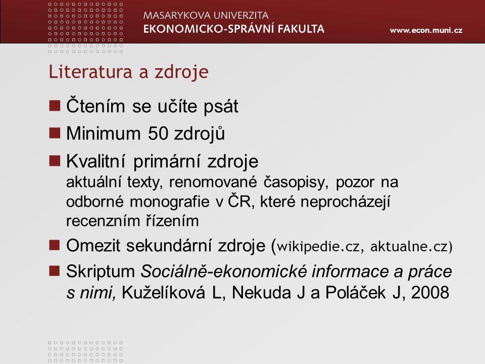 www.econ.muni.cz Literatura a zdroje Čtením se učíte psát Minimum 50 zdrojů Kvalitní primární zdroje aktuální texty' renomované časopisy, pozor na odb