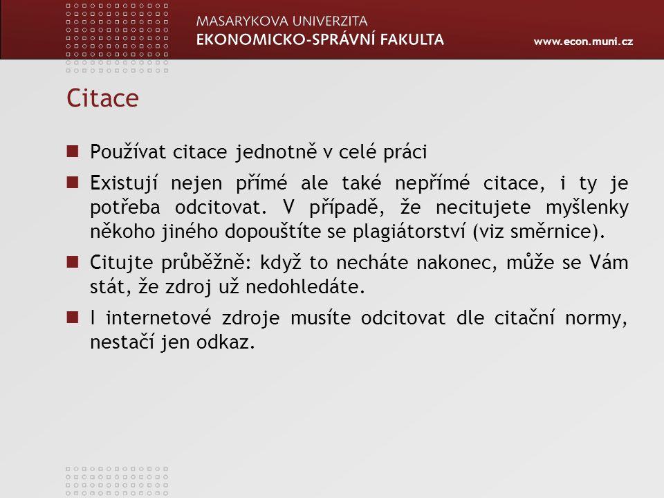 www.econ.muni.cz Citace Používat citace jednotně v celé práci Existují nejen přímé ale také nepřímé citace, i ty je potřeba odcitovat. V případě, že n