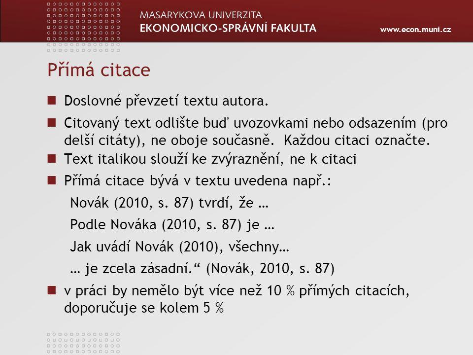 www.econ.muni.cz Nepřímá citace parafráze obsahu myšlenek nebo informací původního dokumentu, vyjádřená vlastními slovy Nepřímá citace bývá v textu uvedena např.: Podle Nováka (2010, s.