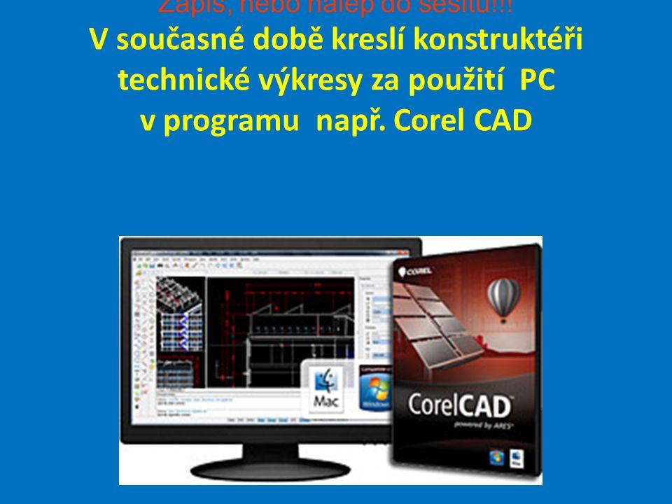 Zapiš, nebo nalep do sešitu!!! V současné době kreslí konstruktéři technické výkresy za použití PC v programu např. Corel CAD