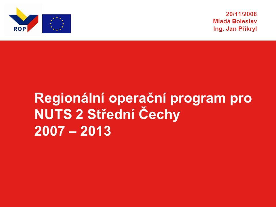 Regionální operační program pro NUTS 2 Střední Čechy 2007 – 2013 20/11/2008 Mladá Boleslav Ing.