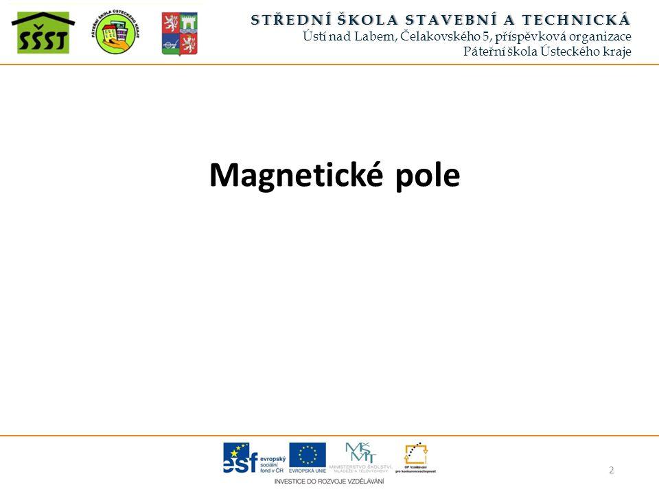 3 STŘEDNÍ ŠKOLA STAVEBNÍ A TECHNICKÁSTŘEDNÍ ŠKOLA STAVEBNÍ A TECHNICKÁ Ústí nad Labem, Čelakovského 5, příspěvková organizace Páteřní škola Ústeckého kraje V okolí magnetů působí magnetické síly Tuto oblast nazýváme magnetické pole (fyzikální pole, jehož zdrojem je pohybující se elektrický náboj)  Znáte jiná silová pole.