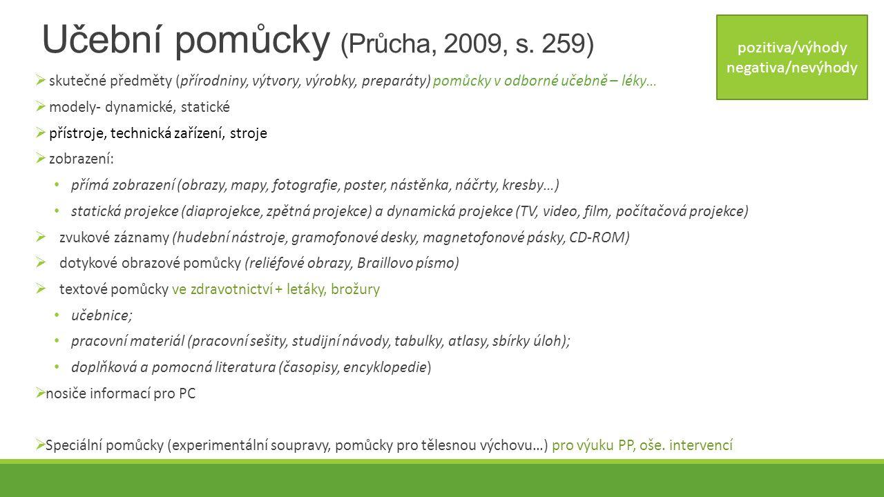 Učební pomůcky (Průcha, 2009, s. 259)  skutečné předměty (přírodniny, výtvory, výrobky, preparáty) pomůcky v odborné učebně – léky…  modely- dynamic