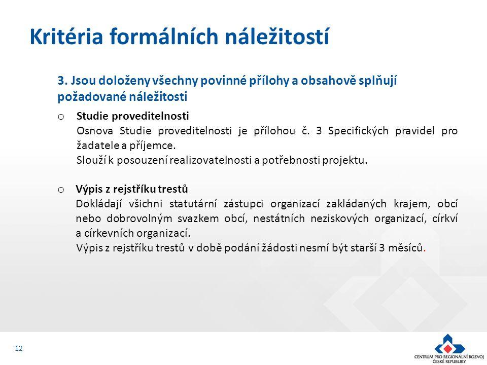 3. Jsou doloženy všechny povinné přílohy a obsahově splňují požadované náležitosti o Studie proveditelnosti Osnova Studie proveditelnosti je přílohou