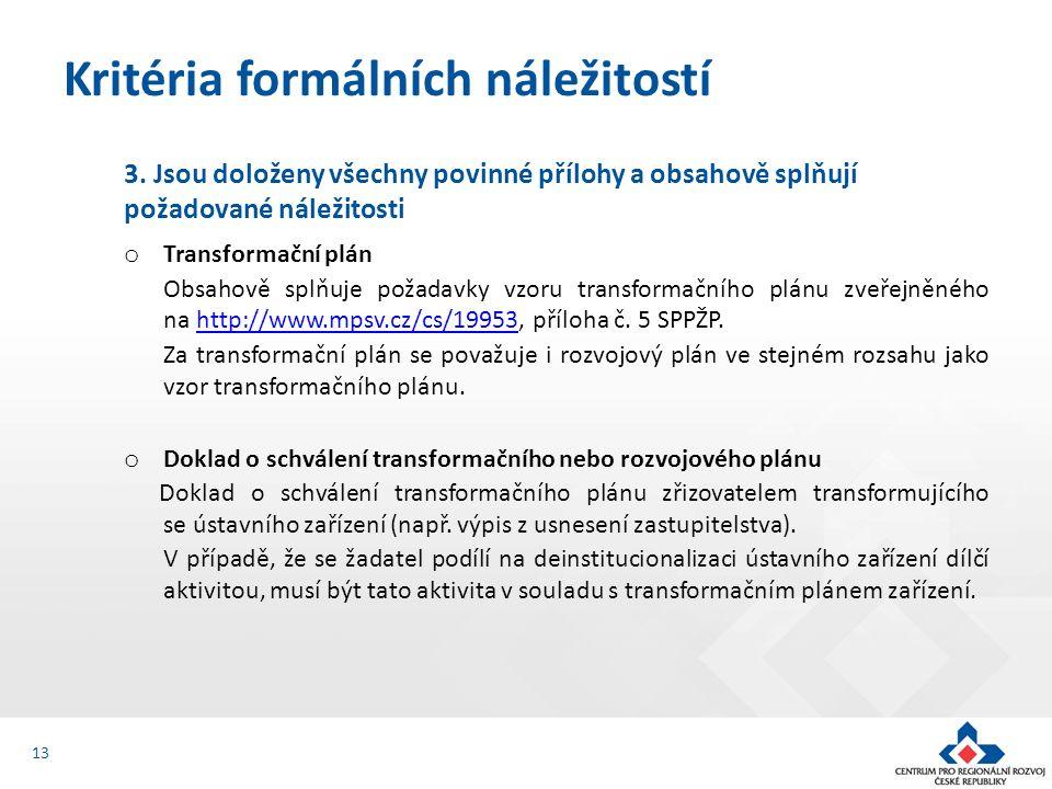 3. Jsou doloženy všechny povinné přílohy a obsahově splňují požadované náležitosti o Transformační plán Obsahově splňuje požadavky vzoru transformační