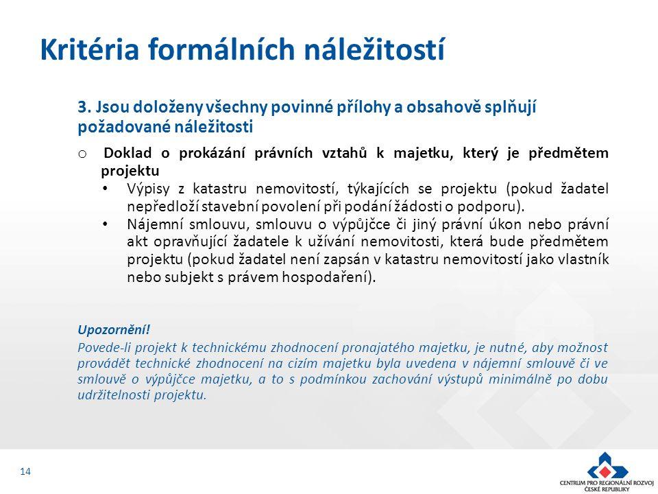 3. Jsou doloženy všechny povinné přílohy a obsahově splňují požadované náležitosti o Doklad o prokázání právních vztahů k majetku, který je předmětem
