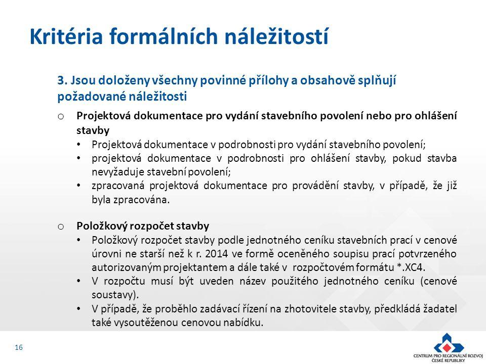 3. Jsou doloženy všechny povinné přílohy a obsahově splňují požadované náležitosti o Projektová dokumentace pro vydání stavebního povolení nebo pro oh