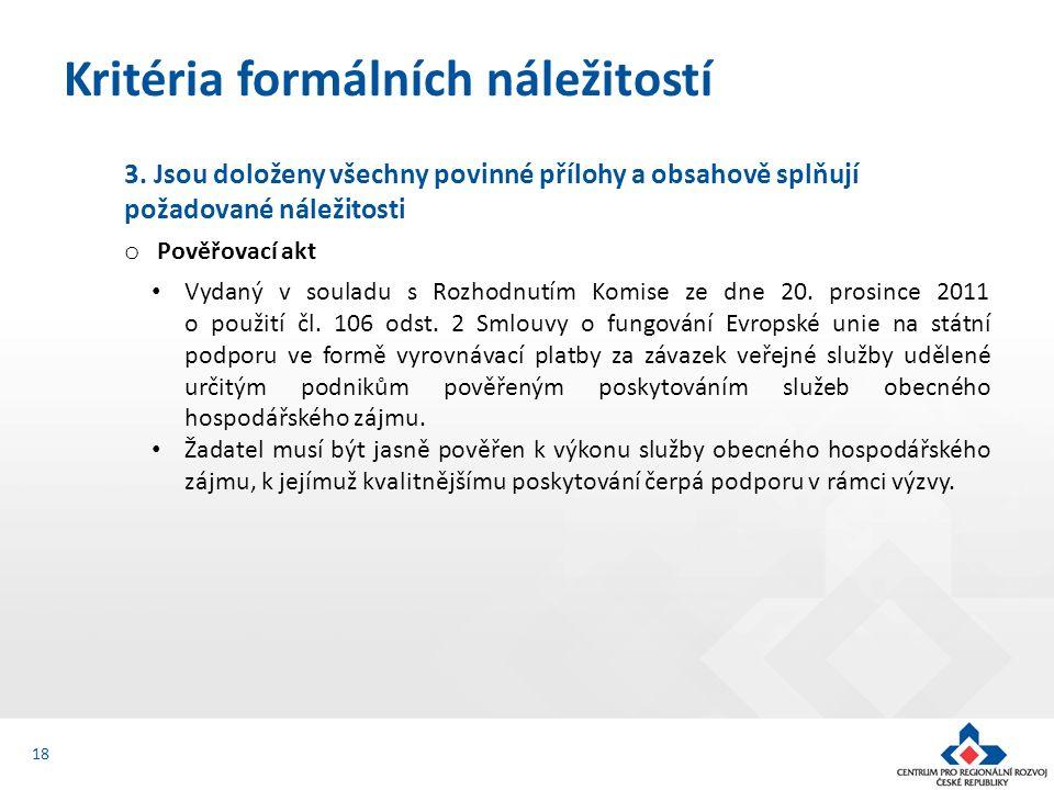 3. Jsou doloženy všechny povinné přílohy a obsahově splňují požadované náležitosti o Pověřovací akt Vydaný v souladu s Rozhodnutím Komise ze dne 20. p