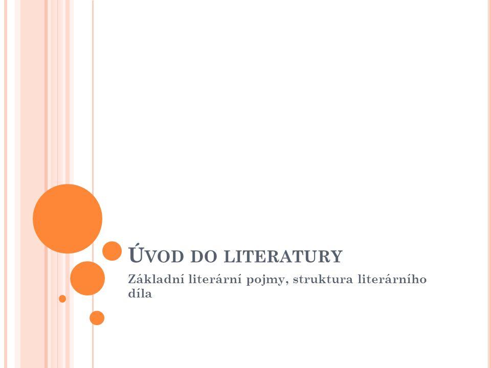 Ú VOD DO LITERATURY Základní literární pojmy, struktura literárního díla