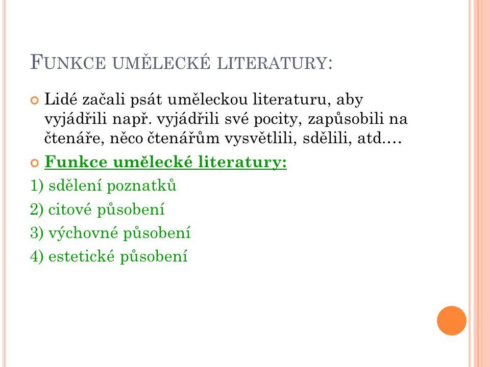 F UNKCE UMĚLECKÉ LITERATURY : Lidé začali psát uměleckou literaturu, aby vyjádřili např.